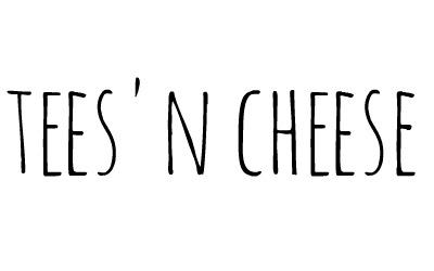 Tees n Cheese